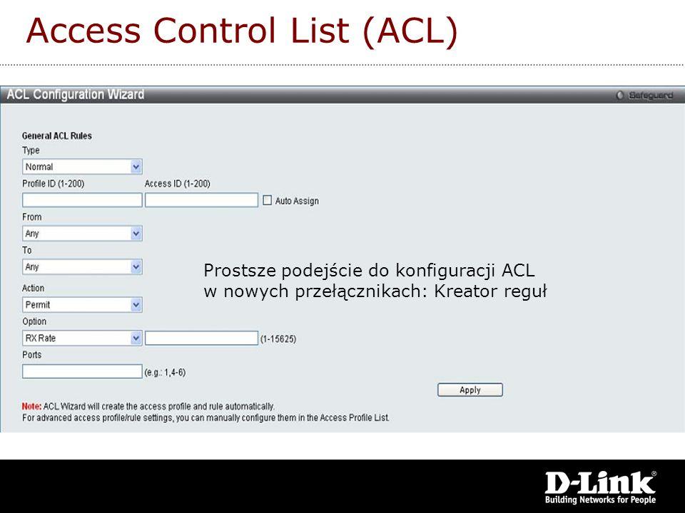 Access Control List (ACL) Listy ACL umożliwiają: filtrowanie adresów MAC filtrowanie adresów IP filtrowanie protokołów TCP/UDP/ICMP/IGMP filtrowanie p