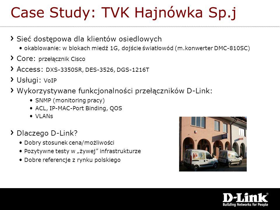 Case Study: TVK Hajnówka Sp.j Sieć dostępowa dla klientów osiedlowych okablowanie: w blokach miedź 1G, dojście światłowód (m.konwerter DMC-810SC) Core