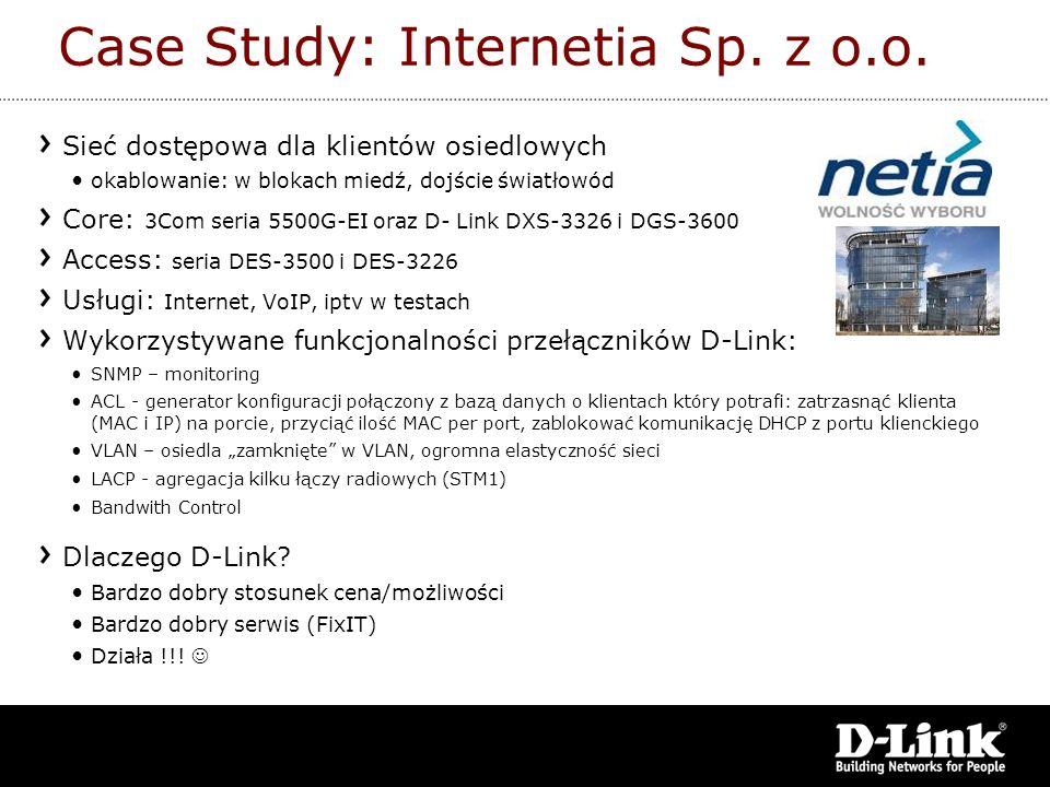 Case Study: Internetia Sp. z o.o. Sieć dostępowa dla klientów osiedlowych okablowanie: w blokach miedź, dojście światłowód Core: 3Com seria 5500G-EI o