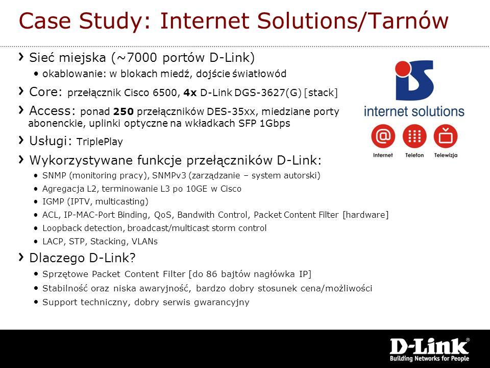 Case Study: Internet Solutions/Tarnów Sieć miejska (~7000 portów D-Link) okablowanie: w blokach miedź, dojście światłowód Core: przełącznik Cisco 6500