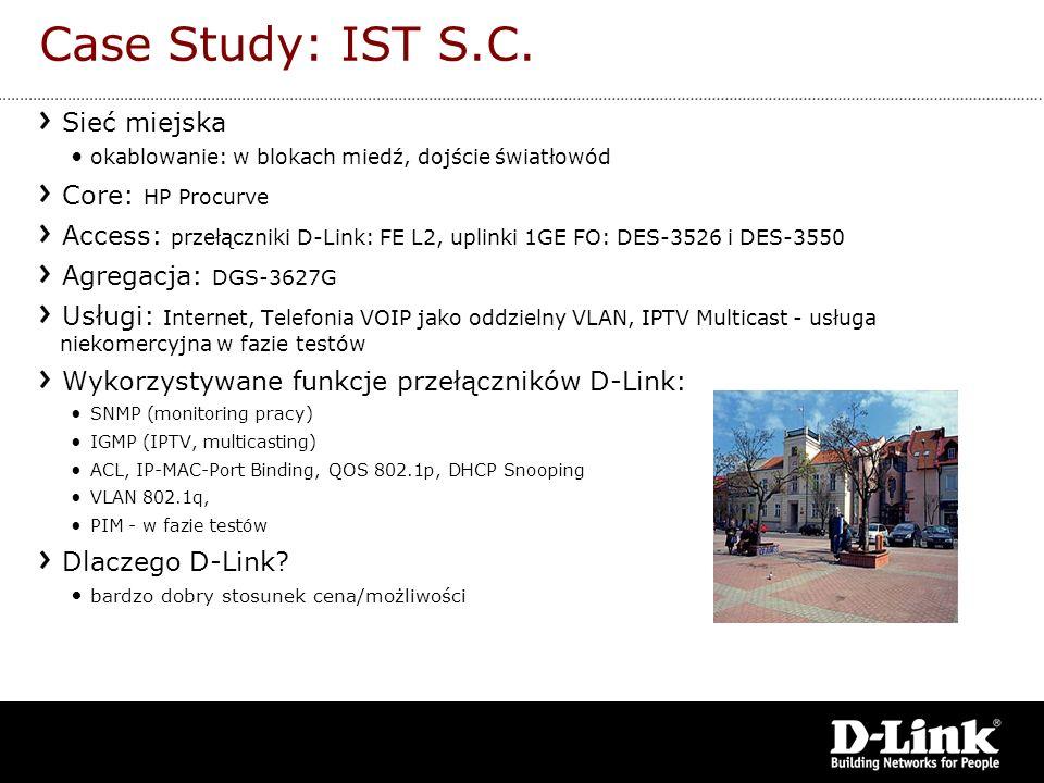 Case Study: IST S.C. Sieć miejska okablowanie: w blokach miedź, dojście światłowód Core: HP Procurve Access: przełączniki D-Link: FE L2, uplinki 1GE F