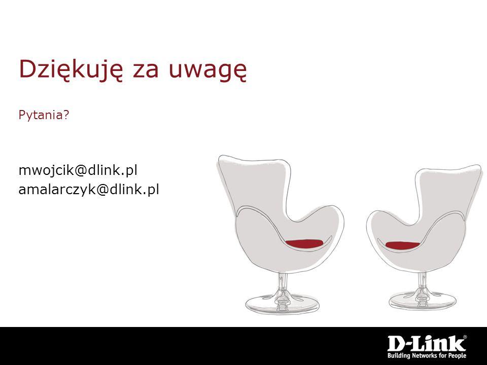 Dziękuję za uwagę Pytania? mwojcik@dlink.pl amalarczyk@dlink.pl