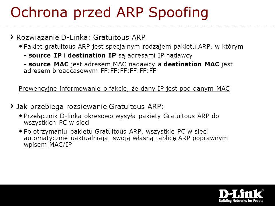 Ochrona przed ARP Spoofing Rozwiązanie D-Linka: Gratuitous ARP Pakiet gratuitous ARP jest specjalnym rodzajem pakietu ARP, w którym - source IP i dest