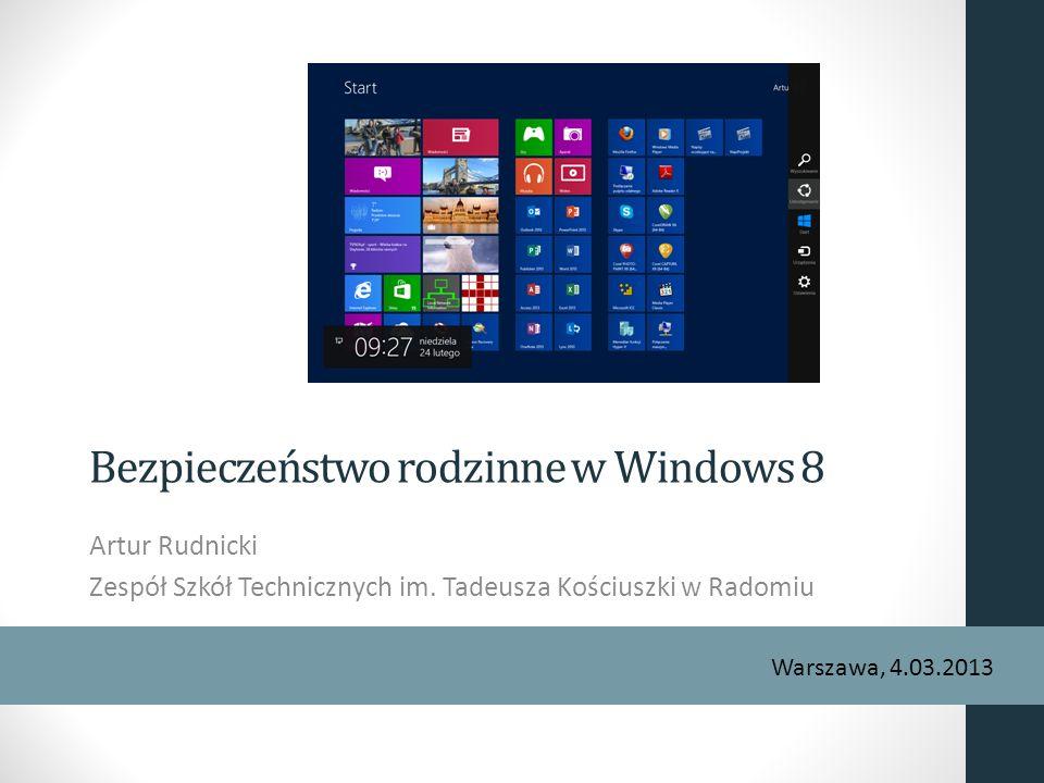Bezpieczeństwo rodzinne w Windows 8 Artur Rudnicki Zespół Szkół Technicznych im. Tadeusza Kościuszki w Radomiu Warszawa, 4.03.2013