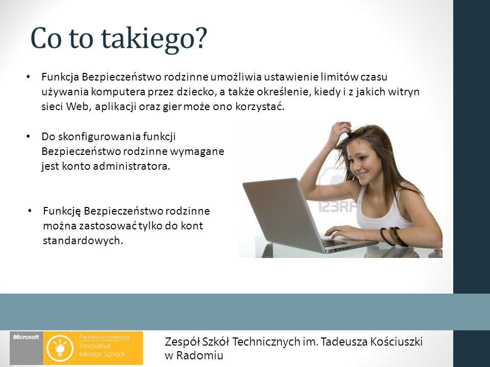 Zespół Szkół Technicznych im. Tadeusza Kościuszki w Radomiu Co to takiego? Do skonfigurowania funkcji Bezpieczeństwo rodzinne wymagane jest konto admi