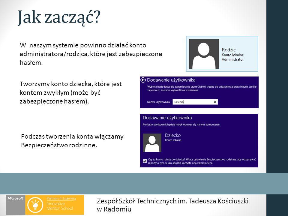 Zespół Szkół Technicznych im. Tadeusza Kościuszki w Radomiu Jak zacząć? W naszym systemie powinno działać konto administratora/rodzica, które jest zab