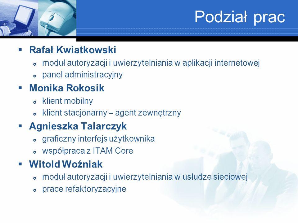 Podział prac Rafał Kwiatkowski moduł autoryzacji i uwierzytelniania w aplikacji internetowej panel administracyjny Monika Rokosik klient mobilny klien