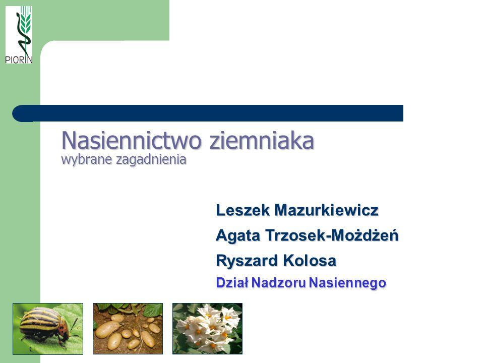 Nasiennictwo ziemniaka wybrane zagadnienia Leszek Mazurkiewicz Agata Trzosek-Możdżeń Ryszard Kolosa Dział Nadzoru Nasiennego