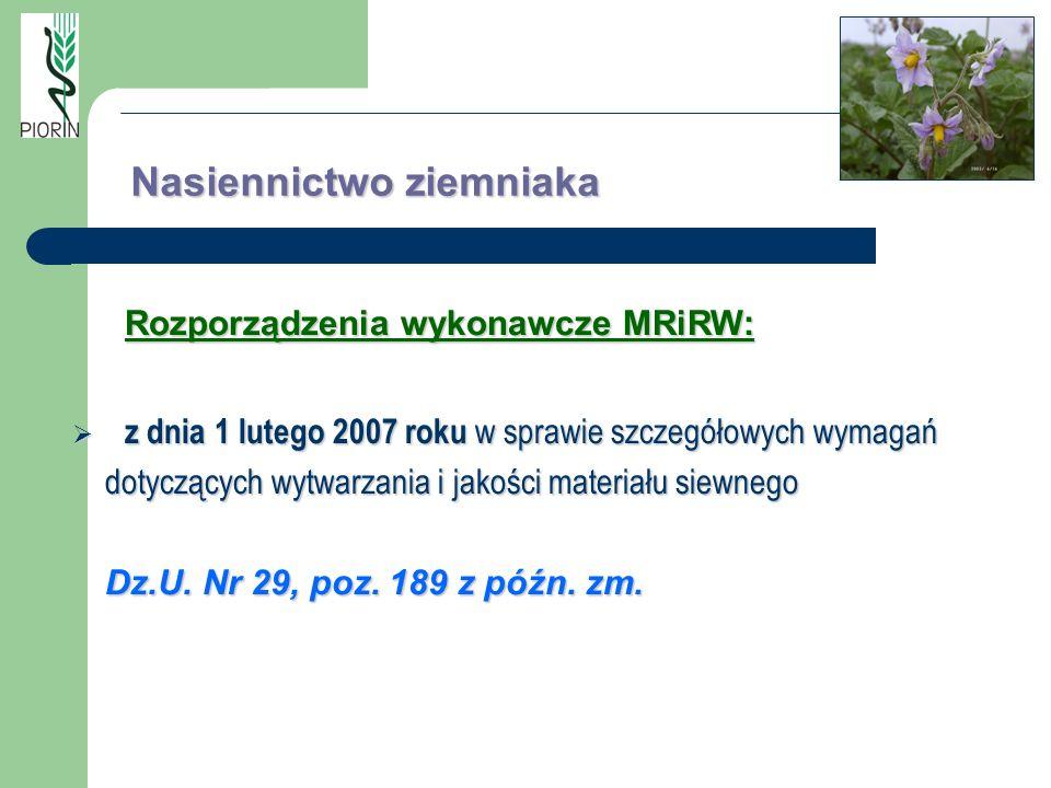 Nasiennictwo ziemniaka Rozporządzenia wykonawcze MRiRW: z dnia 1 lutego 2007 roku w sprawie szczegółowych wymagań dotyczących wytwarzania i jakości ma