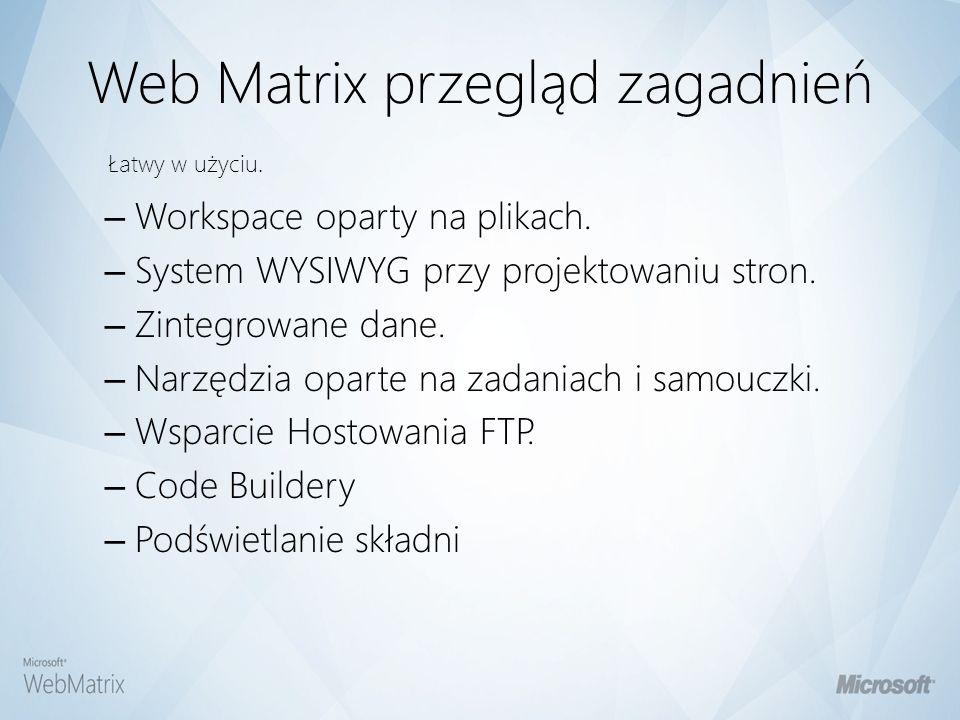 Web Matrix przegląd zagadnień – Mały footprint (~1MB +.NET Framework Redist) / szybkie ściąganie.