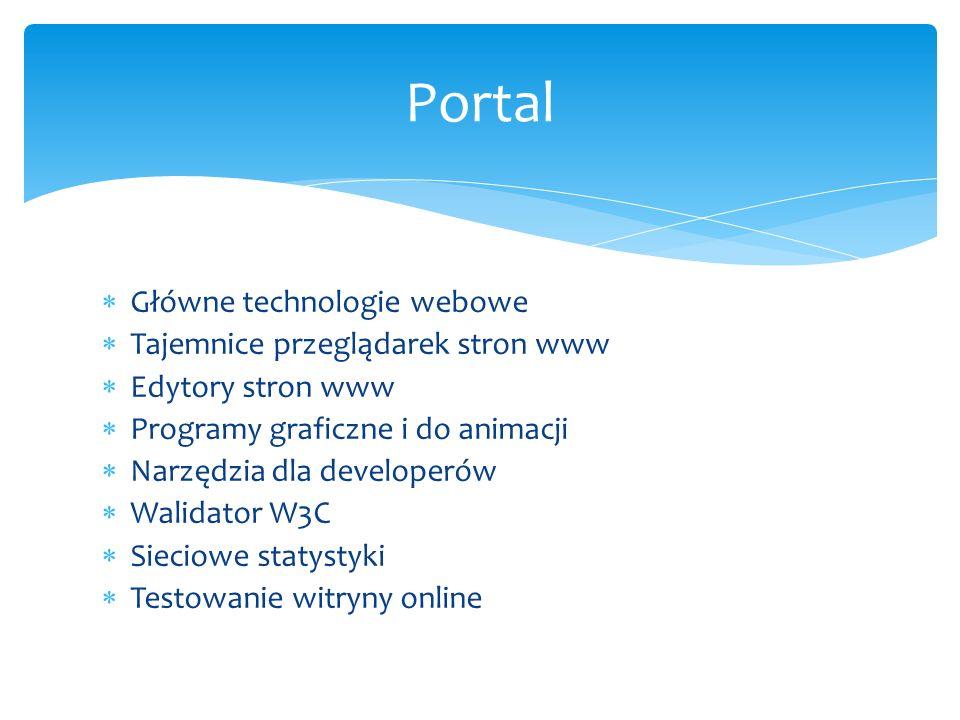Główne technologie webowe Tajemnice przeglądarek stron www Edytory stron www Programy graficzne i do animacji Narzędzia dla developerów Walidator W3C