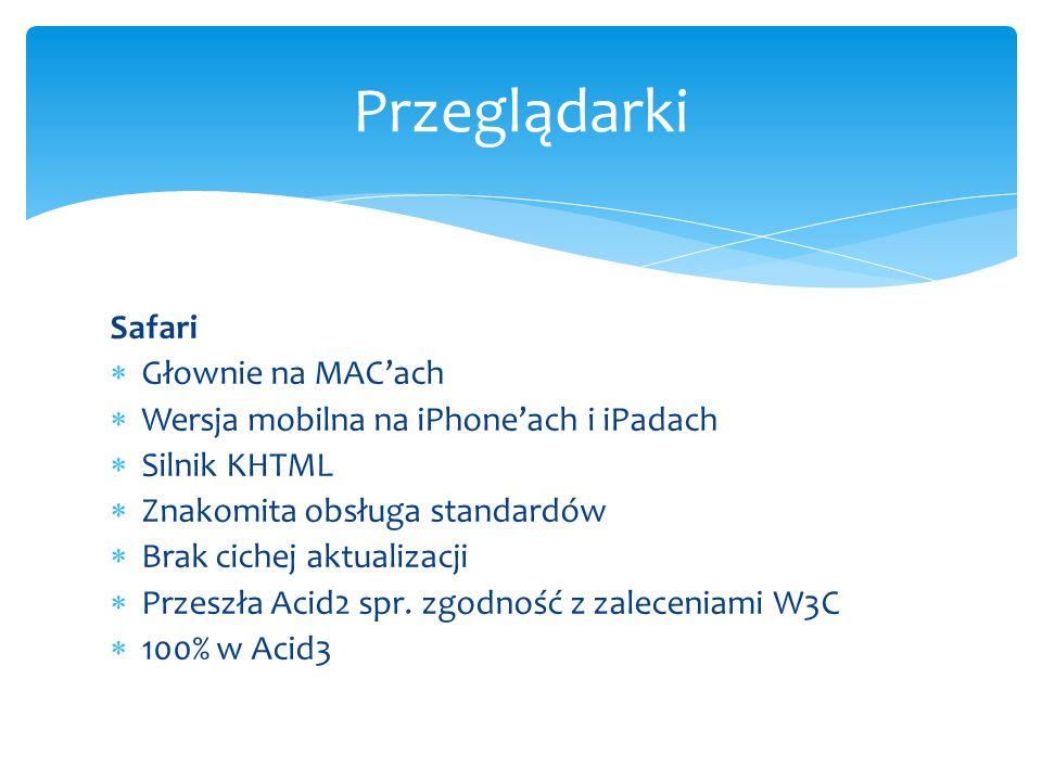 Safari Głownie na MACach Wersja mobilna na iPhoneach i iPadach Silnik KHTML Znakomita obsługa standardów Brak cichej aktualizacji Przeszła Acid2 spr.