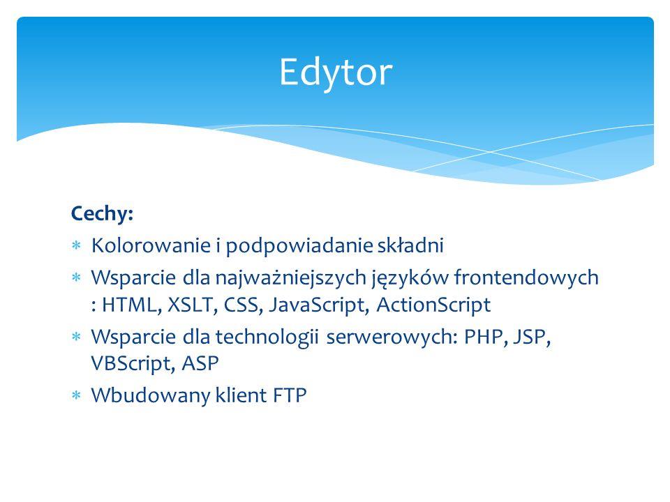 Cechy: Kolorowanie i podpowiadanie składni Wsparcie dla najważniejszych języków frontendowych : HTML, XSLT, CSS, JavaScript, ActionScript Wsparcie dla