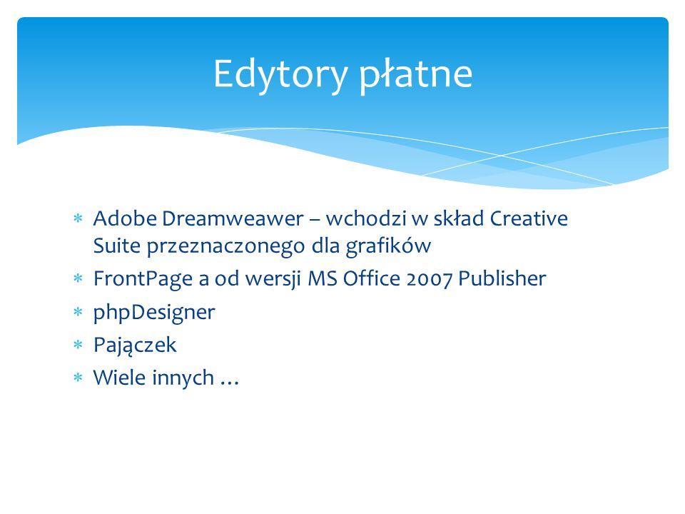 Adobe Dreamweawer – wchodzi w skład Creative Suite przeznaczonego dla grafików FrontPage a od wersji MS Office 2007 Publisher phpDesigner Pajączek Wie