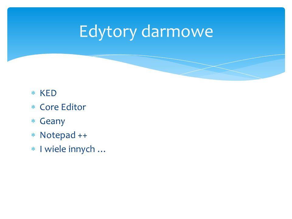 KED Core Editor Geany Notepad ++ I wiele innych … Edytory darmowe