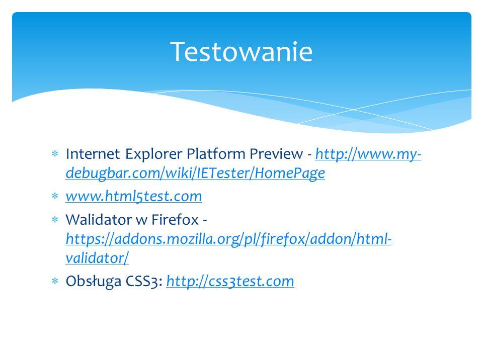 Internet Explorer Platform Preview - http://www.my- debugbar.com/wiki/IETester/HomePagehttp://www.my- debugbar.com/wiki/IETester/HomePage www.html5tes