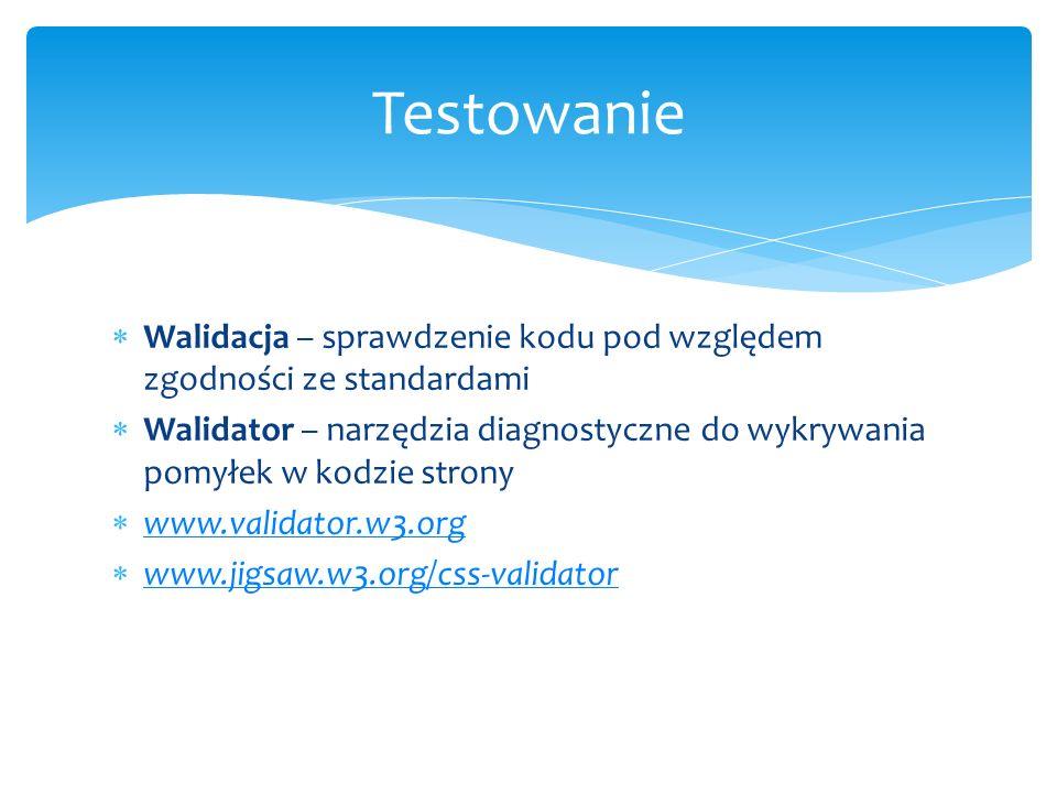 Walidacja – sprawdzenie kodu pod względem zgodności ze standardami Walidator – narzędzia diagnostyczne do wykrywania pomyłek w kodzie strony www.valid