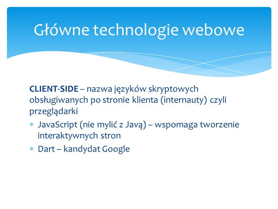 CLIENT-SIDE – nazwa języków skryptowych obsługiwanych po stronie klienta (internauty) czyli przeglądarki JavaScript (nie mylić z Javą) – wspomaga twor