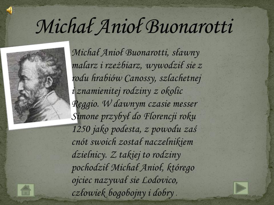 Michał Anioł Buonarotti, sławny malarz i rzeżbiarz, wywodził sie z rodu hrabiów Canossy, szlachetnej i znamienitej rodziny z okolic Reggio.