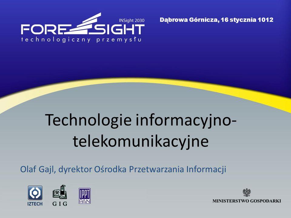 Technologie informacyjno- telekomunikacyjne Olaf Gajl, dyrektor Ośrodka Przetwarzania Informacji Dąbrowa Górnicza, 16 stycznia 1012