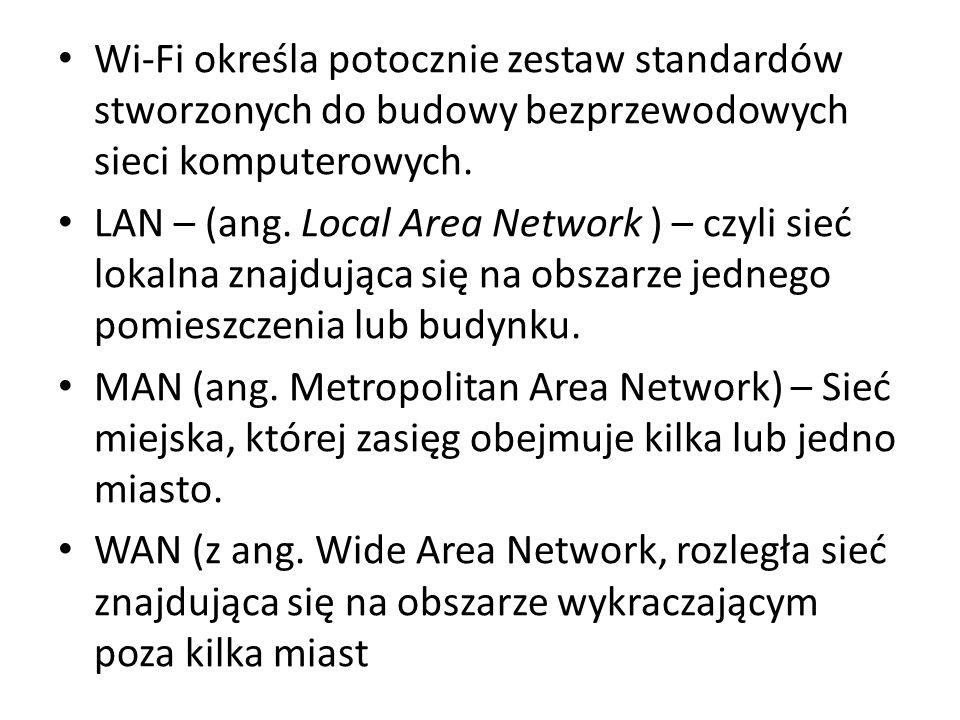 Wi-Fi określa potocznie zestaw standardów stworzonych do budowy bezprzewodowych sieci komputerowych.