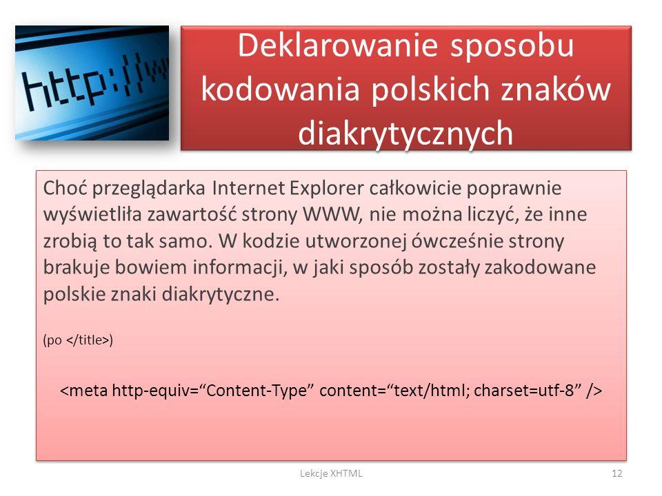 Deklarowanie sposobu kodowania polskich znaków diakrytycznych Choć przeglądarka Internet Explorer całkowicie poprawnie wyświetliła zawartość strony WW