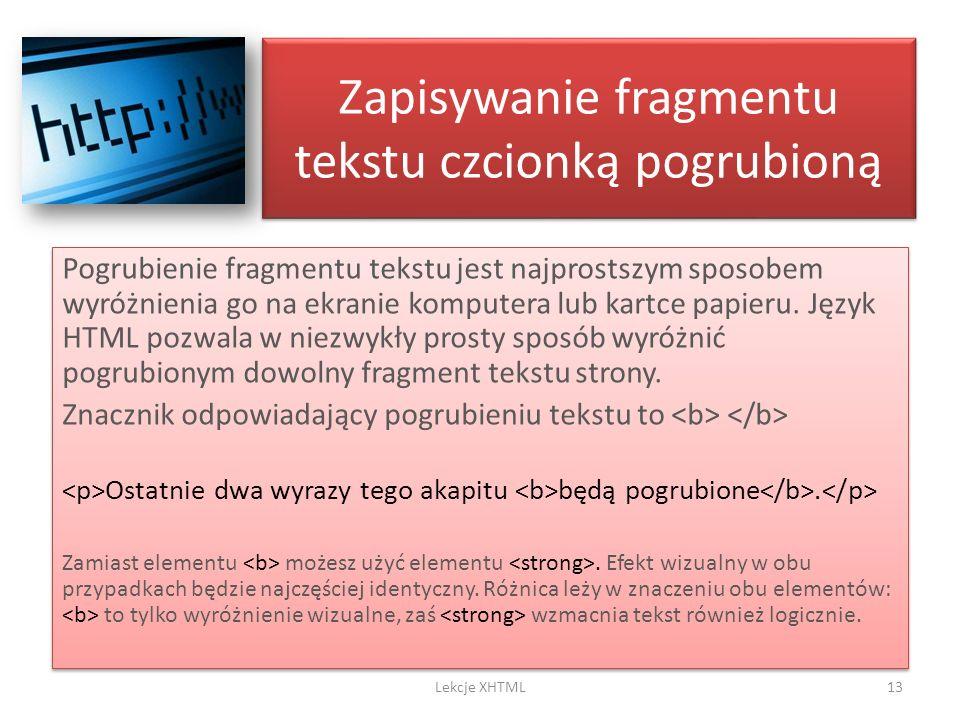 Zapisywanie fragmentu tekstu czcionką pogrubioną Pogrubienie fragmentu tekstu jest najprostszym sposobem wyróżnienia go na ekranie komputera lub kartc