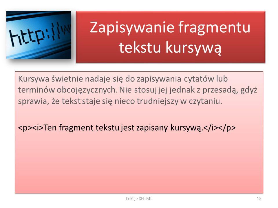 Zapisywanie fragmentu tekstu kursywą Kursywa świetnie nadaje się do zapisywania cytatów lub terminów obcojęzycznych. Nie stosuj jej jednak z przesadą,
