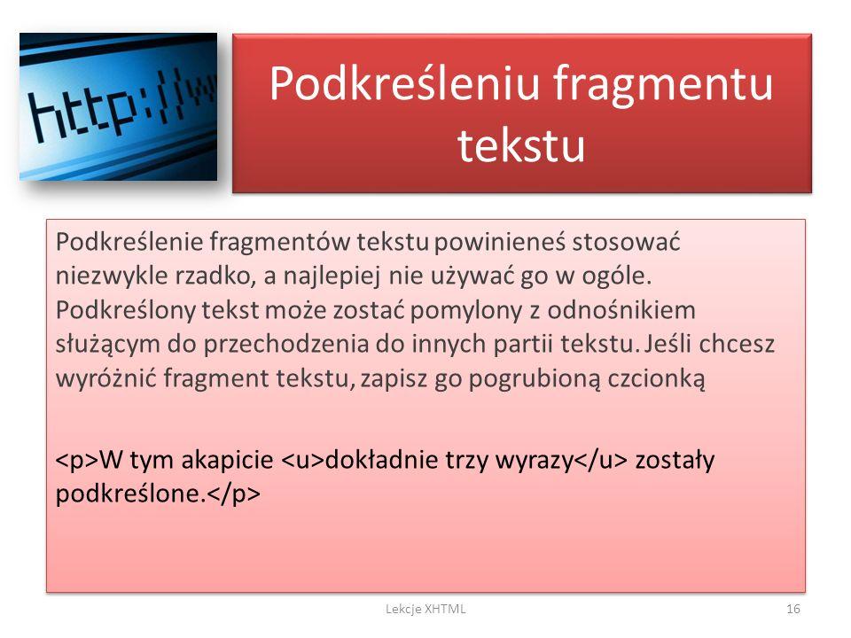 Podkreśleniu fragmentu tekstu Podkreślenie fragmentów tekstu powinieneś stosować niezwykle rzadko, a najlepiej nie używać go w ogóle. Podkreślony teks