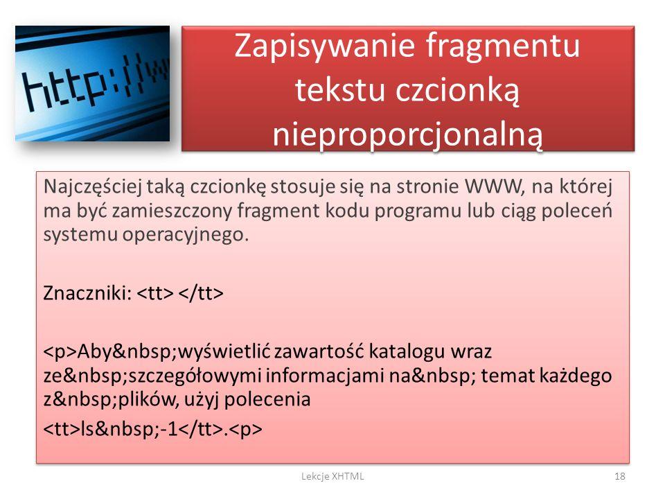 Zapisywanie fragmentu tekstu czcionką nieproporcjonalną Najczęściej taką czcionkę stosuje się na stronie WWW, na której ma być zamieszczony fragment k