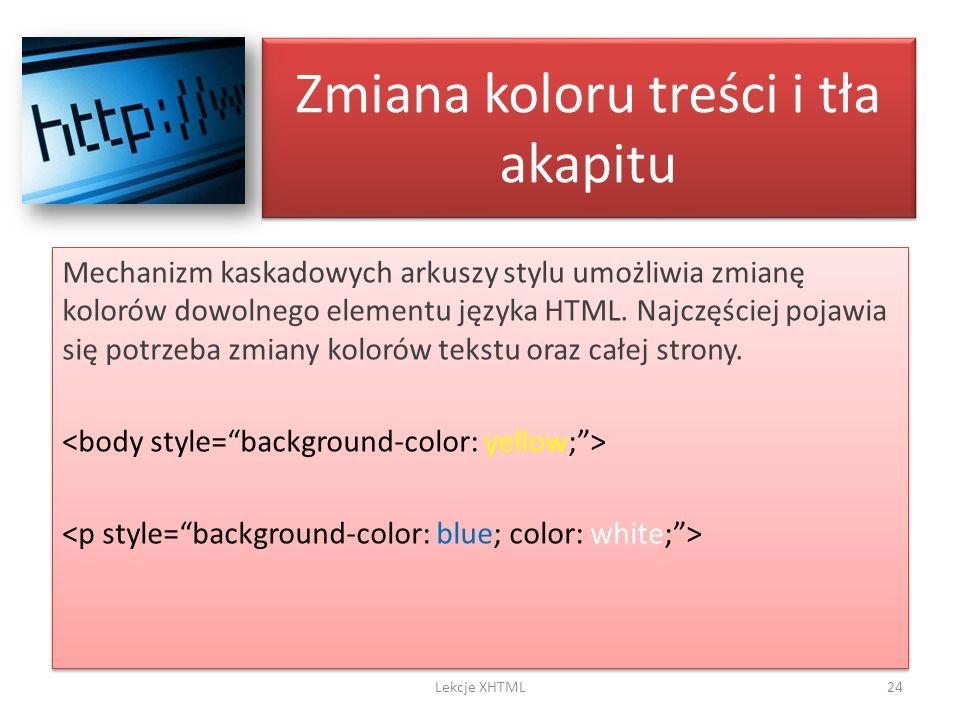 Zmiana koloru treści i tła akapitu Mechanizm kaskadowych arkuszy stylu umożliwia zmianę kolorów dowolnego elementu języka HTML. Najczęściej pojawia si