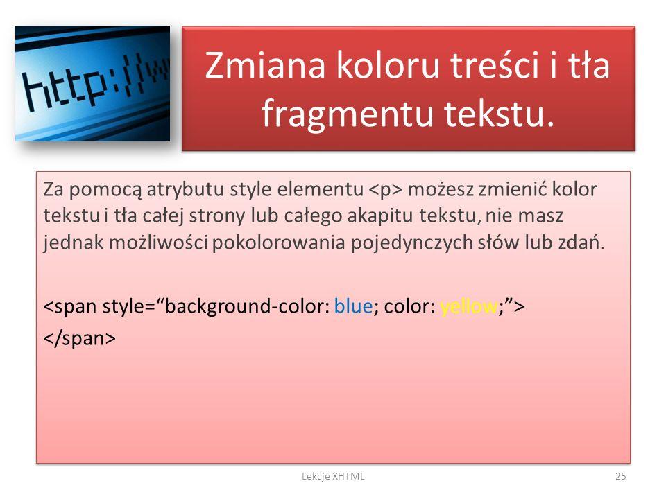 Zmiana koloru treści i tła fragmentu tekstu. Za pomocą atrybutu style elementu możesz zmienić kolor tekstu i tła całej strony lub całego akapitu tekst