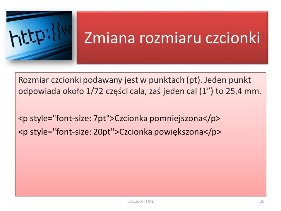 Zmiana rozmiaru czcionki Rozmiar czcionki podawany jest w punktach (pt). Jeden punkt odpowiada około 1/72 części cala, zaś jeden cal (1) to 25,4 mm. C
