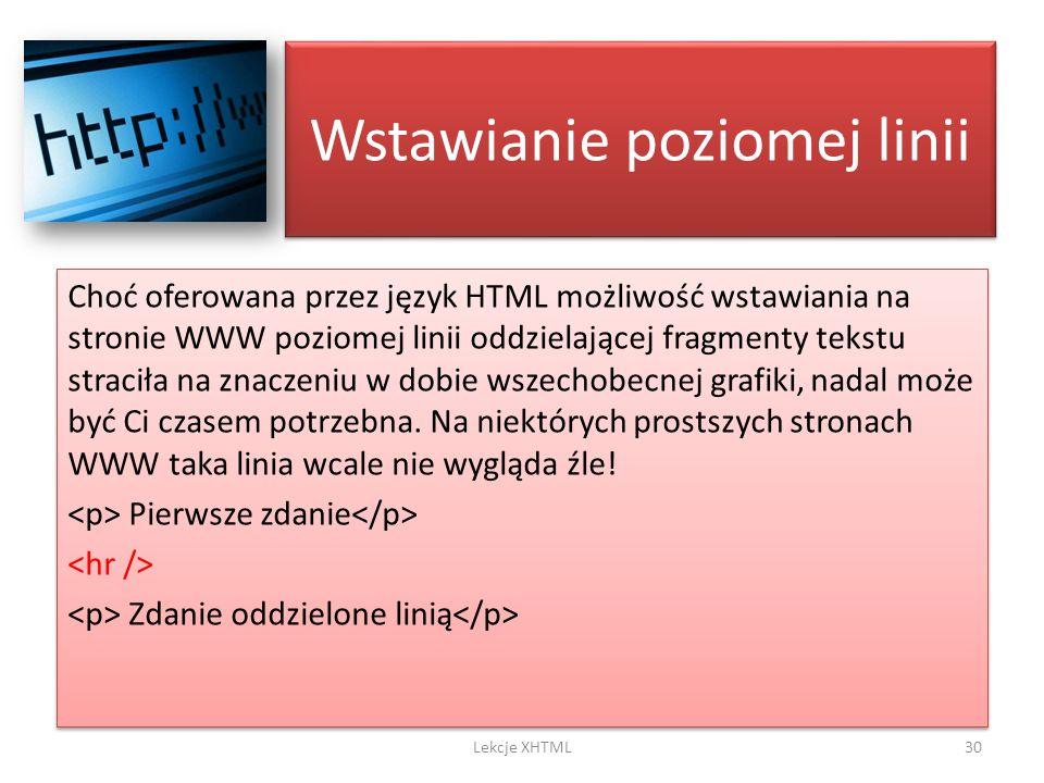Wstawianie poziomej linii Choć oferowana przez język HTML możliwość wstawiania na stronie WWW poziomej linii oddzielającej fragmenty tekstu straciła n
