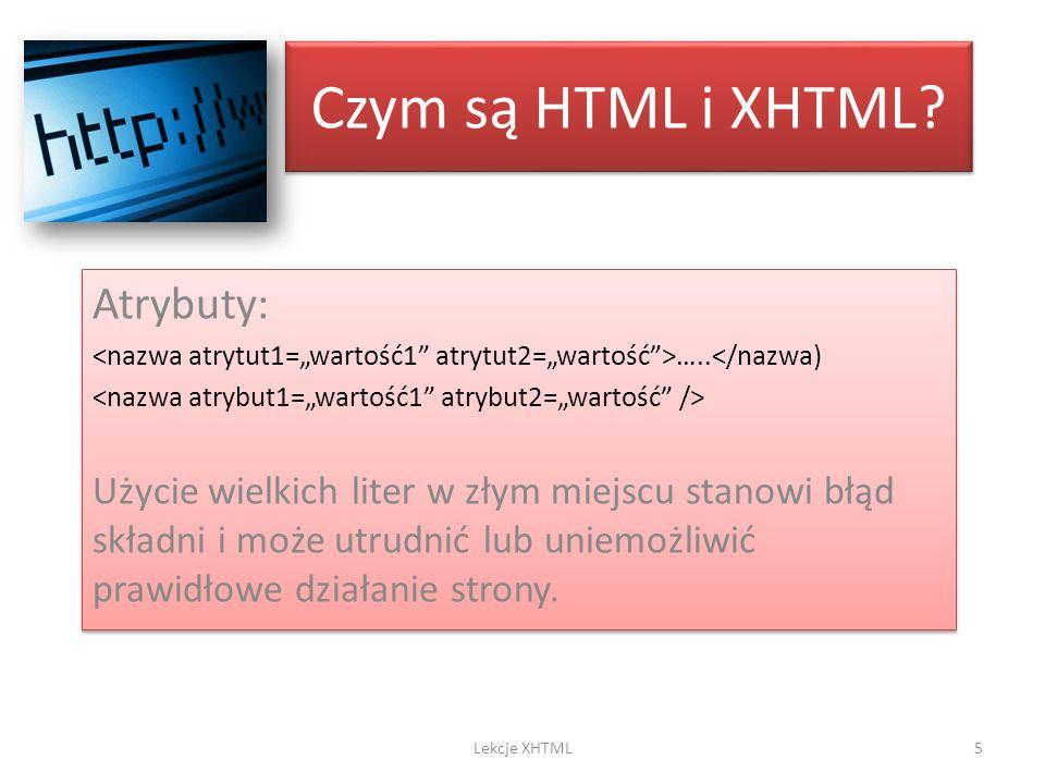 Czym są HTML i XHTML? Atrybuty: …..</nazwa) Użycie wielkich liter w złym miejscu stanowi błąd składni i może utrudnić lub uniemożliwić prawidłowe dzia