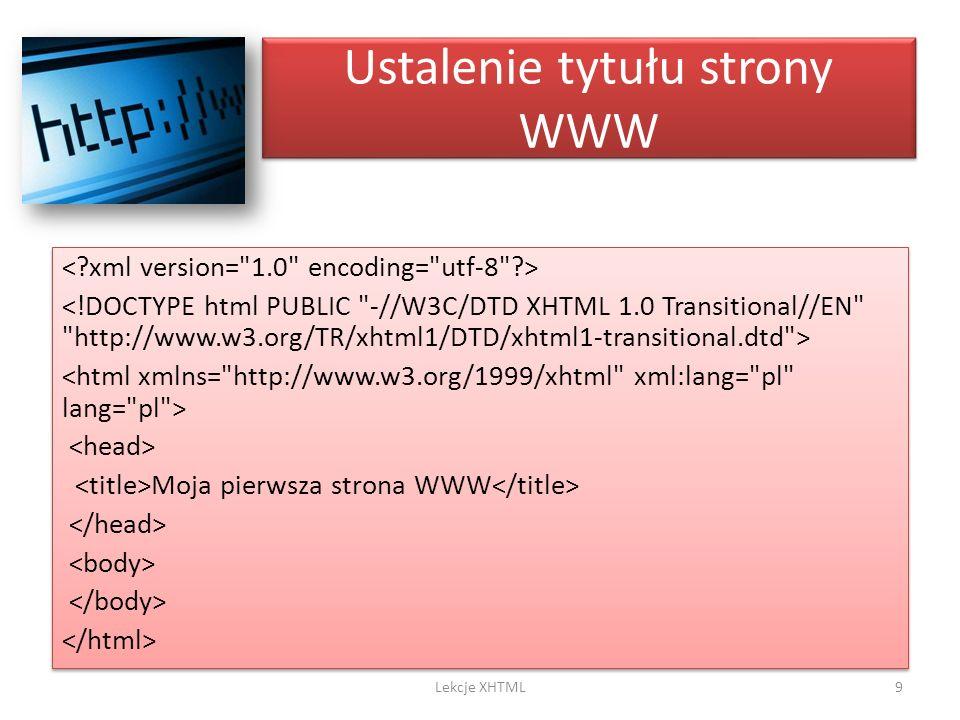 Ustalenie tytułu strony WWW Moja pierwsza strona WWW Moja pierwsza strona WWW 9Lekcje XHTML