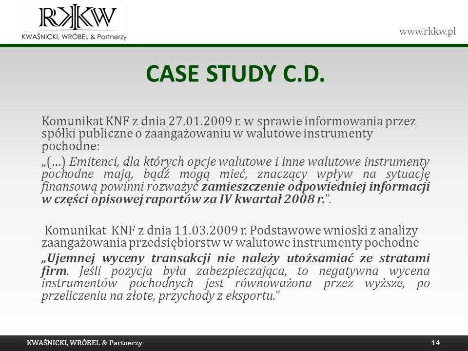 www.rkkw.pl CASE STUDY C.D. Komunikat KNF z dnia 27.01.2009 r. w sprawie informowania przez spółki publiczne o zaangażowaniu w walutowe instrumenty po