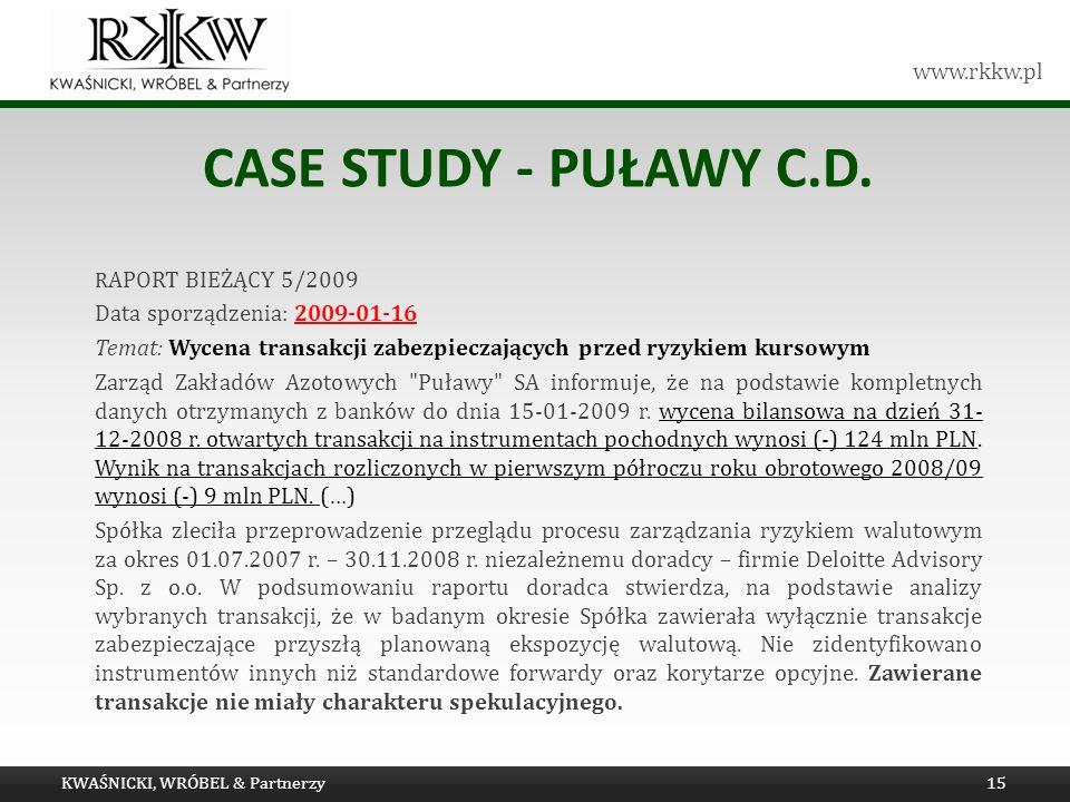 www.rkkw.pl CASE STUDY - PUŁAWY C.D. R APORT BIEŻĄCY 5/2009 Data sporządzenia: 2009-01-16 Temat: Wycena transakcji zabezpieczających przed ryzykiem ku