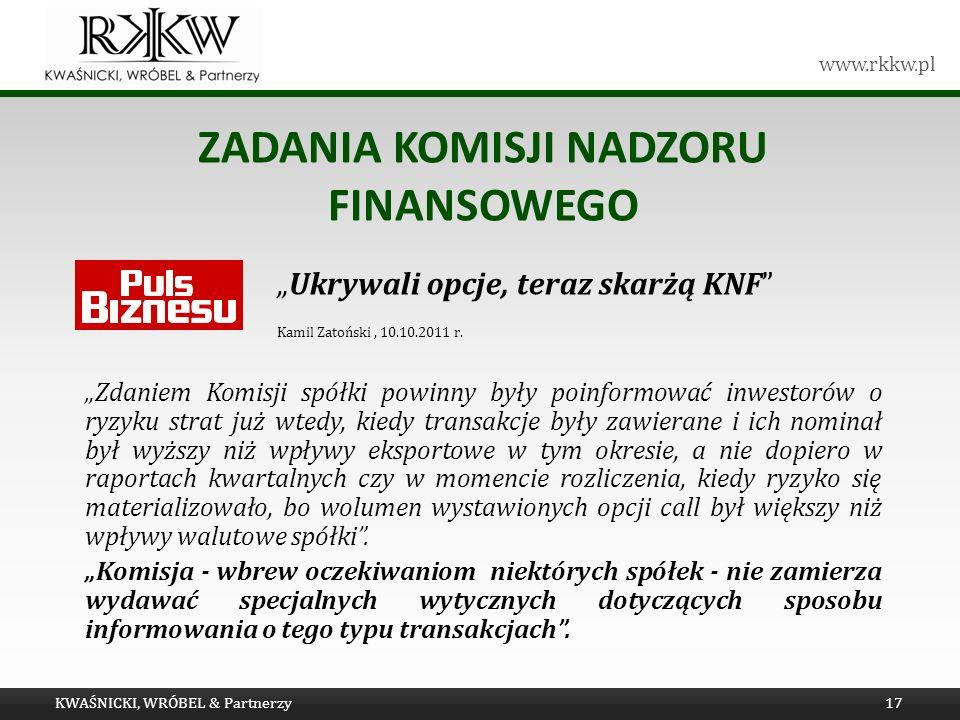 www.rkkw.pl ZADANIA KOMISJI NADZORU FINANSOWEGO Ukrywali opcje, teraz skarżą KNF Kamil Zatoński, 10.10.2011 r. Zdaniem Komisji spółki powinny były poi