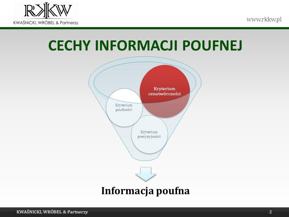 www.rkkw.pl CECHY INFORMACJI POUFNEJ KWAŚNICKI, WRÓBEL & Partnerzy2 Informacja poufna Kryterium precyzyjności Kryterium poufności Kryterium cenotwórcz
