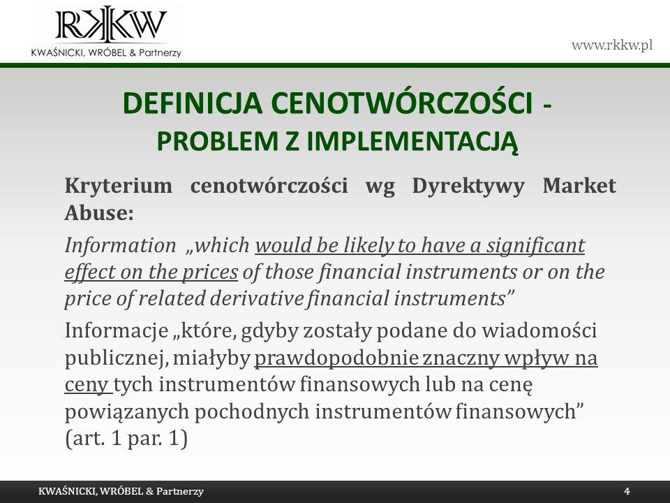 www.rkkw.pl DEFINICJA CENOTWÓRCZOŚCI - PROBLEM Z IMPLEMENTACJĄ Kryterium cenotwórczości wg Dyrektywy Market Abuse: Information which would be likely t