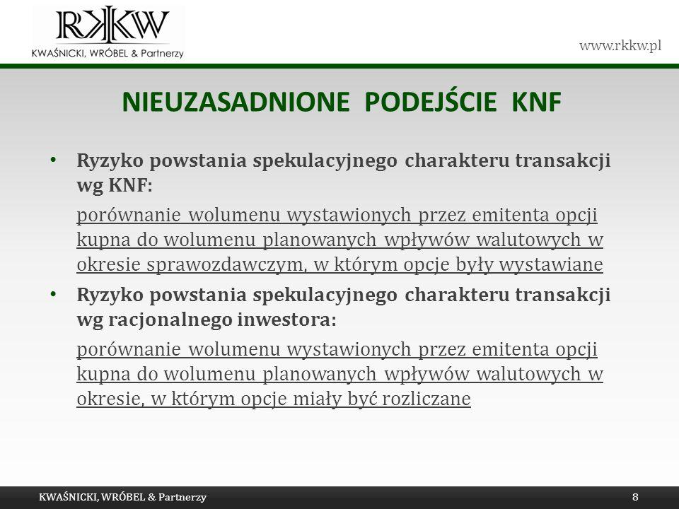 www.rkkw.pl NIEUZASADNIONE PODEJŚCIE KNF KWAŚNICKI, WRÓBEL & Partnerzy8 Ryzyko powstania spekulacyjnego charakteru transakcji wg KNF: porównanie wolum