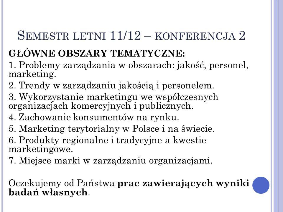 S EMESTR LETNI 11/12 – KONFERENCJA 2 GŁÓWNE OBSZARY TEMATYCZNE: 1. Problemy zarządzania w obszarach: jakość, personel, marketing. 2. Trendy w zarządza