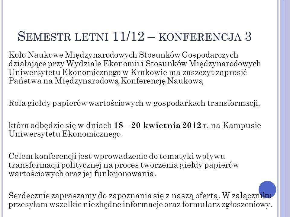 S EMESTR LETNI 11/12 – KONFERENCJA 3 Koło Naukowe Międzynarodowych Stosunków Gospodarczych działające przy Wydziale Ekonomii i Stosunków Międzynarodow