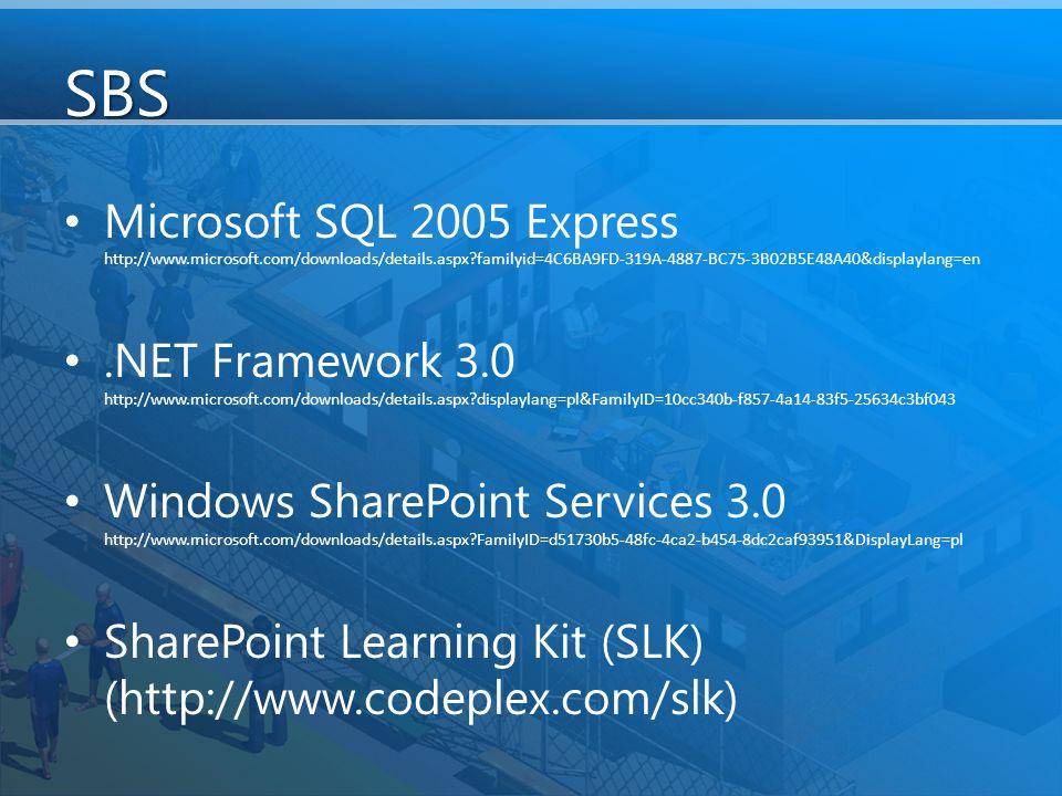 SBS Microsoft SQL 2005 Express http://www.microsoft.com/downloads/details.aspx?familyid=4C6BA9FD-319A-4887-BC75-3B02B5E48A40&displaylang=en.NET Framework 3.0 http://www.microsoft.com/downloads/details.aspx?displaylang=pl&FamilyID=10cc340b-f857-4a14-83f5-25634c3bf043 Windows SharePoint Services 3.0 http://www.microsoft.com/downloads/details.aspx?FamilyID=d51730b5-48fc-4ca2-b454-8dc2caf93951&DisplayLang=pl SharePoint Learning Kit (SLK) (http://www.codeplex.com/slk)