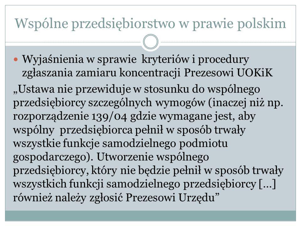 Wspólne przedsiębiorstwo w prawie polskim Wyjaśnienia w sprawie kryteriów i procedury zgłaszania zamiaru koncentracji Prezesowi UOKiK Ustawa nie przewiduje w stosunku do wspólnego przedsiębiorcy szczególnych wymogów (inaczej niż np.