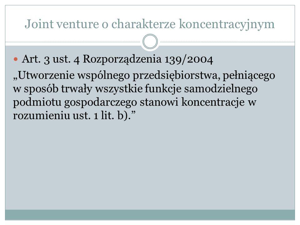 Joint venture o charakterze koncentracyjnym Art. 3 ust. 4 Rozporządzenia 139/2004 Utworzenie wspólnego przedsiębiorstwa, pełniącego w sposób trwały ws