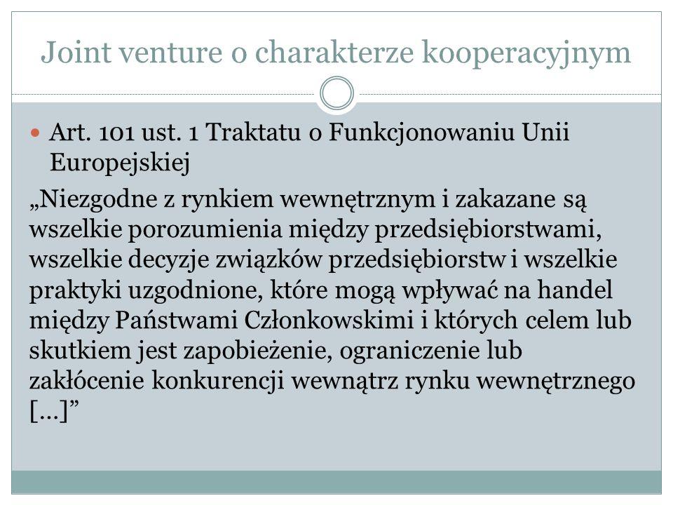 Joint venture o charakterze kooperacyjnym Art. 101 ust. 1 Traktatu o Funkcjonowaniu Unii Europejskiej Niezgodne z rynkiem wewnętrznym i zakazane są ws