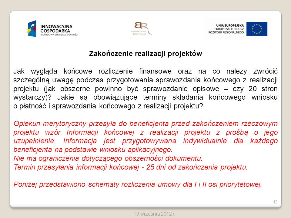13 10 września 2012 r. Zakończenie realizacji projektów Jak wygląda końcowe rozliczenie finansowe oraz na co należy zwrócić szczególną uwagę podczas p