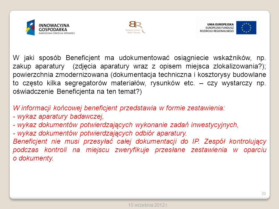 20 10 września 2012 r. W jaki sposób Beneficjent ma udokumentować osiągniecie wskaźników, np. zakup aparatury (zdjęcia aparatury wraz z opisem miejsca